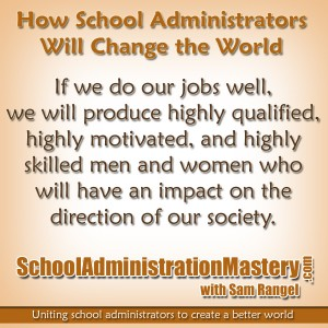 How School Administrators Will Change the World – Sam Rangel