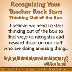 Recognizing Your Teacher Rock Stars – Thinking Out of the Box – Sam Rangel