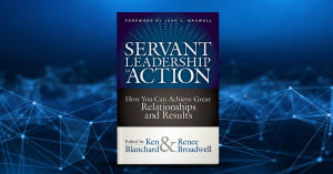 Servant Leadership: It's Time for a New Leadership Model – Guest Post by Ken Blanchard